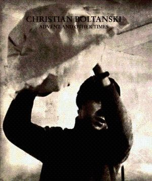 CHRISTIAN BOLTANSKI ADVENT AND OTHER TIMES