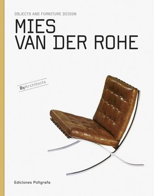 MIES VAN DER ROHE. OBJECTS AND FURNITURE DESIGN