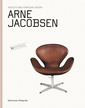 ARNE JACOBSEN. OBJECTS AND FURNITURE DESIGN