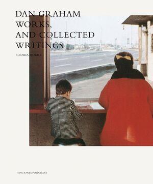 DAN GRAHAM. WORKS AND SELECTED WRITINGS