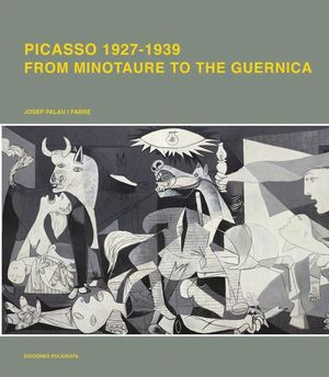 PICASSO 1927-1939. FROM MINOTAURE TO THE GUERNICA