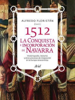 1512. LA CONQUISTA E INCORPORACIÓN DE NAVARRA