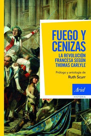 FUEGO Y CENIZAS LA REVOLUCIÓN FRANCESA SEGÚN THOMAS CARLYLE
