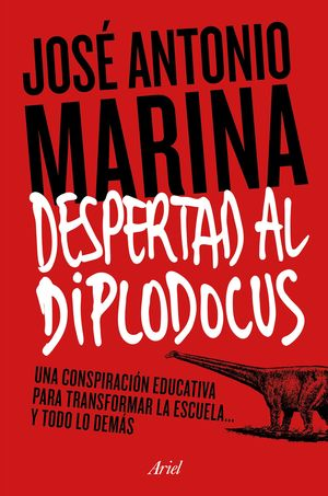 DESPERTAD AL DIPLODOCUS UNA CONSPIRACIÓN EDUCATIVA PARA TRANSFORMAR LA ESCUELA... Y TODO LO DEMÁS