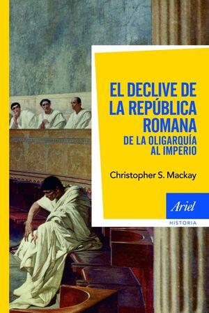 EL DECLIVE DE LA REPÚBLICA ROMANA DE LA OLIGARQUA AL IMPERIO