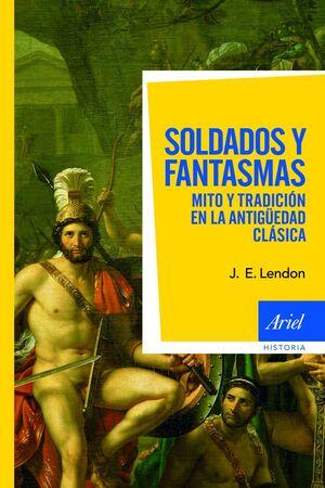 SOLDADOS Y FANTASMAS MITO Y TRADICIÓN EN LA ANTIGÜEDAD CLÁSICA