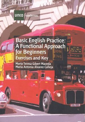BASIC ENGLISH PRACTICE. A FUNCTIONAL APPROACH FOR BEGINNERS. EXERCISES AND KEY
