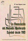 LA FINANCIACIÓN DEL MERCADO HIPOTECARIO ESPAÑOL DESDE 1981