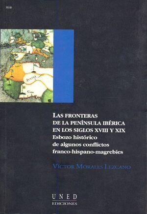 LAS FRONTERAS DE LA PENÍNSULA IBÉRICA EN LOS S. XVIII Y XIX. ESBOZO HISTÓRICO DE ALGUNOS CONFLICTOS