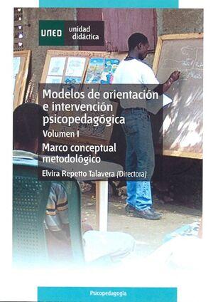 MODELOS DE ORIENTACIÓN E INTERVENCIÓN PSICOPEDAGÓGICA. VOL-I. MARCO CONCEPTUAL Y METODOLÓGICO