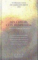 SIN COLOR, CON DESPEDIDA Y OTROS RELATOS. XV PREMIO UNED DE NARRACIÓN BREVE 2004