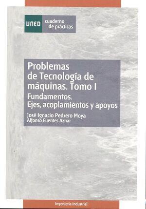 PROBLEMAS DE TECNOLOGÍA DE MÁQUINAS. TOMO I. FUNDAMENTOS. EJES, ACOPLAMIENTOS Y APOYOS.