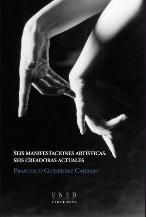 SEIS MANIFESTACIONES ARTÍSTICAS. SEIS CREADORAS ACTUALES