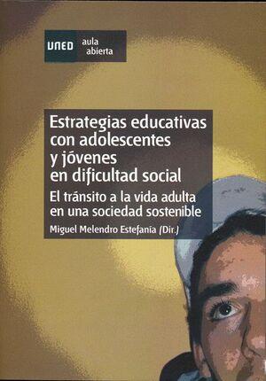 ESTRATEGIAS EDUCATIVAS CON ADOLESCENTES Y JÓVENES EN DIFICULTAD SOCIAL. EL TRÁNSITO A LA VIDA ADULTA