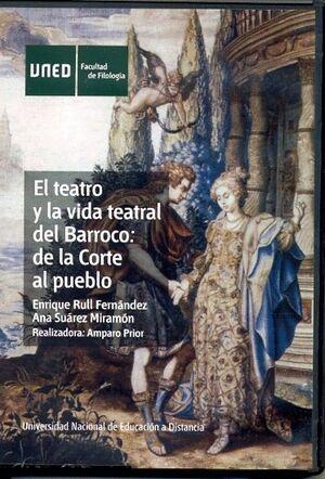 EL TEATRO Y LA VIDA TEATRAL DEL BARROCO: DE LA CORTE AL PUEBLO