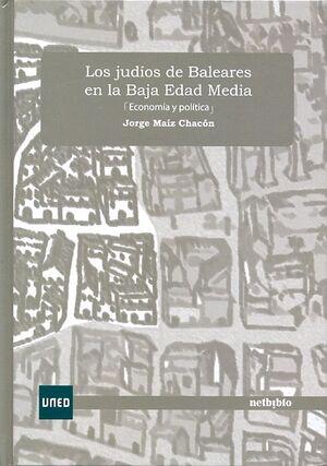 LOS JUDÍOS DE BALEARES EN LA BAJA EDAD MEDIA (ECONOMÍA Y POLÍTICA)