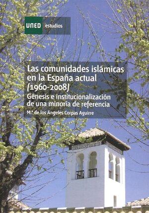 LAS COMUNIDADES ISLÁMICAS EN LA ESPAÑA ACTUAL (1960-2008). GÉNESIS E INSTITUCIONALIZACIÓN DE UNA MIN