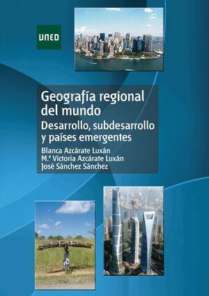 GEOGRAFÍA REGIONAL DEL MUNDO. DESARROLLO, SUBDESARROLLO Y PAÍSES EMERGENTES