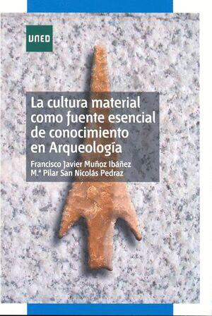 LA CULTURA MATERIAL COMO FUENTE ESENCIAL DE CONOCIMIENTO EN ARQUEOLOGÍA