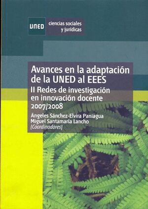 AVANCES EN LA ADAPTACIÓN DE LA UNED AL EEES. II REDES DE INVESTIGACIÓN EN INNOVACIÓN DOCENTE 2007/20