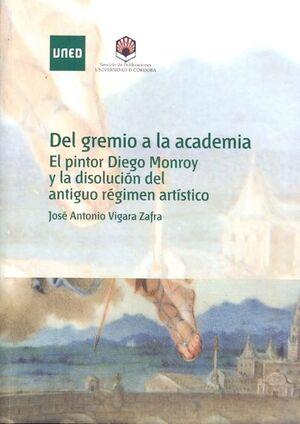 DEL GREMIO A LA ACADEMIA. EL PINTOR DIEGO MONROY Y LA DISOLUCIÓN DEL ANTIGUO RÉGIMEN ARTÍSTICO