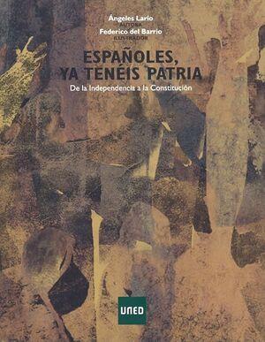 ESPAÑOLES, YA TENÉIS PATRIA. DE LA INDEPENDENCIA A LA CONSTITUCIÓN