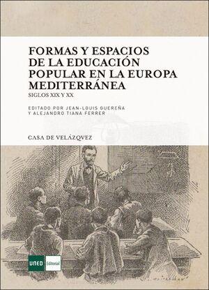FORMAS Y ESPACIOS DE LA EDUCACIÓN POPULAR EN LA EUROPA MEDITERRÁNEA. SIGLOS XIX Y XX