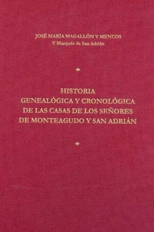 HISTORIA GENEALÓGICA Y CRONOLÓGICA DE LAS CASAS DE LOS SEÑORES DE MONTEAGUDO Y SAN ADRIÁN
