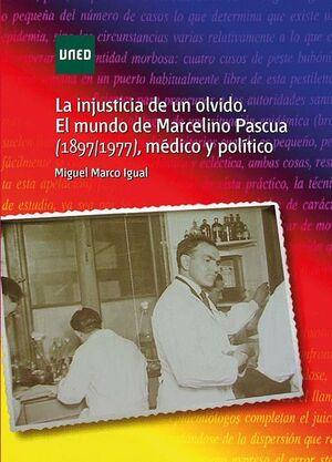 LA INJUSTICIA DE UN OLVIDO. EL MUNDO DE MARCELINO PASCUA (1897/1977) MÉDICO Y POLÍTICO
