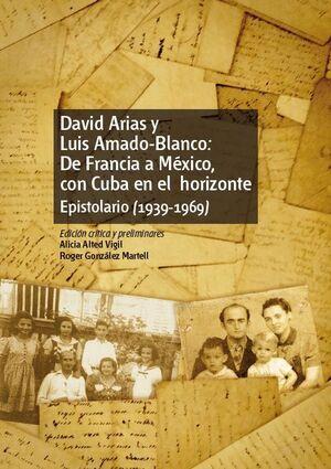DAVID ARIAS Y LUIS AMADO-BLANCO: DE FRANCIA A MÉXICO, CON CUBA EN EL HORIZONTE. EPISTOLARIO (1939-1969)