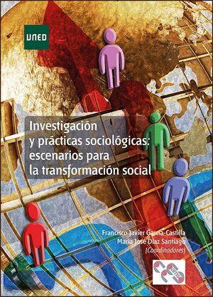 INVESTIGACIÓN Y PRÁCTICAS SOCIOLÓGICAS: ESCENARIOS PARA LA TRANSFORMACIÓN SOCIAL.