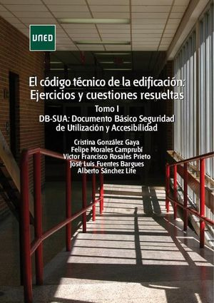EL CÓDIGO TÉCNICO DE LA EDIFICACIÓN: EJERCICIOS Y CUESTIONES RESUELTAS. TOMO I: DB-SUA: DOCUMENTO BÁSICO SEGURIDAD DE UTILIZACIÓN Y ACCESIBILIDAD