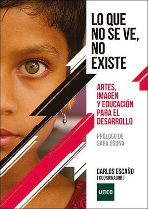 LO QUE NO SE VE NO EXISTE. ARTES, IMAGEN Y EDUCACIÓN PARA EL DESARROLLO