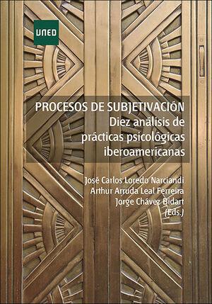 PROCESOS DE SUBJETIVACIÓN: DIEZ ANÁLISIS DE PRÁCTICAS PSICOLÓGICAS IBEROAMERICANAS