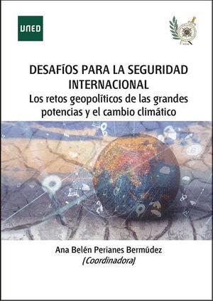 DESAFÍOS PARA LA SEGURIDAD INTERNACIONAL EN EL ORDEN GLOBAL EN TRANSICIÓN: LOS RETOS GEOPOLÍTICOS DE LAS GRANDES POTENCIAS Y EL CAMBIO CLIMÁTICO