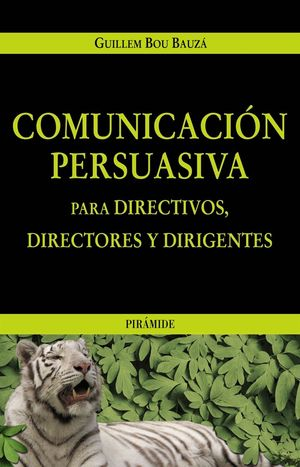 COMUNICACIÓN PERSUASIVA PARA DIRECTIVOS, DIRECTORES Y DIRIGENTES