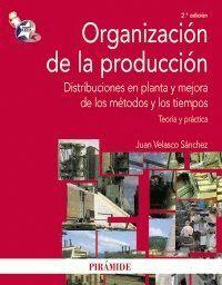 ORGANIZACIÓN DE LA PRODUCCIÓN DISTRIBUCIONES EN PLANTA Y MEJORA DE LOS MÉTODOS Y LOS TIEMPOS. TEORA