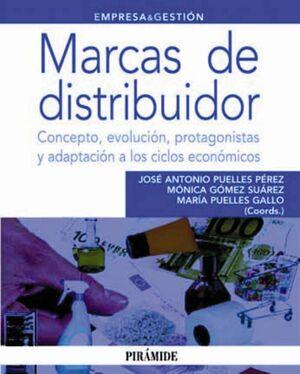 MARCAS DE DISTRIBUIDOR CONCEPTO, EVOLUCIÓN, PROTAGONISTAS Y ADAPTACIÓN A LOS CICLOS ECONÓMICOS
