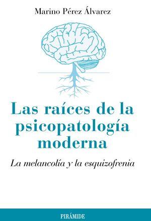 LAS RACES DE LA PSICOPATOLOGA MODERNA LA MELANCOLA Y LA ESQUIZOFRENIA