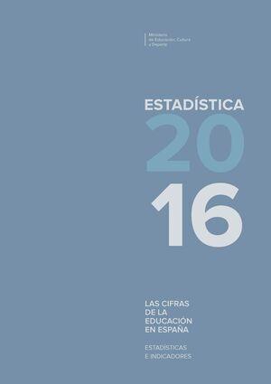 LAS CIFRAS DE LA EDUCACIÓN EN ESPAÑA. ESTADÍSTICAS E INDICADORES 2016