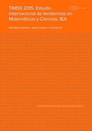 TIMSS 2015. ESTUDIO INTERNACIONAL DE TENDENCIAS EN MATEMÁTICAS Y CIENCIAS. IEA