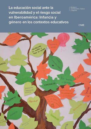 LA EDUCACIÓN SOCIAL ANTE LA VULNERABILIDAD Y EL RIESGO SOCIAL EN IBEROAMÉRICA: INFANCIA Y GÉNERO EN LOS CONTEXTOS EDUCATIVOS