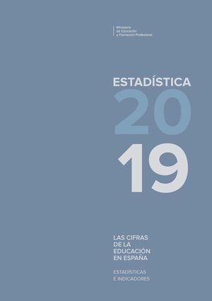 LAS CIFRAS DE LA EDUCACIÓN EN ESPAÑA. ESTADÍSTICAS E INDICADORES. ESTADÍSTICA 2019
