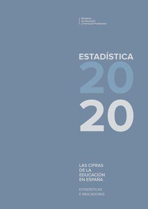 LAS CIFRAS DE LA EDUCACIÓN. ESTADÍSTICAS E INDICADORES. ESTADÍSTICAS 2020
