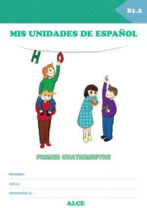 MIS UNIDADES DE ESPAÑOL. PRIMER CUATRIMESTRE. B1.2. ALCE