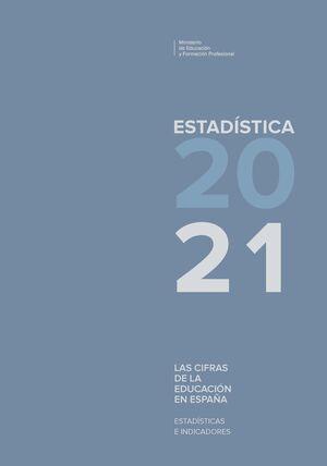 LAS CIFRAS DE LA EDUCACIÓN EN ESPAÑA: ESTADÍSTICAS E INDICADORES. ESTADÍSTICAS 2021