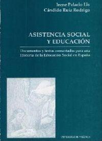 ASISTENCIA SOCIAL Y EDUCACIÓN. DOCUMENTOS Y TEXTOS COMENTADOS PARA UNA HISTORIA DE LA EDUCACIÓN SOCI