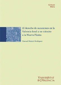 EL DERECHO DE SUCESIONES EN LA VALENCIA FORAL Y SU TRÁNSITO A LA NUEVA PLANTA