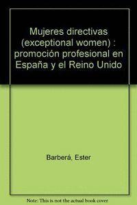 MUJERES DIRECTIVAS: PROMOCIÓN PROFESIONAL EN ESPAÑA Y EL REINO UNIDO / EXCEPTIONAL WOMEN: THE CAREER