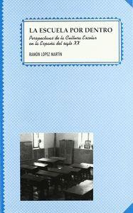 LA ESCUELA POR DENTRO. PERSPECTIVAS DE LA CULTURA ESCOLAR EN LA ESPAÑA DEL SIGLO XX